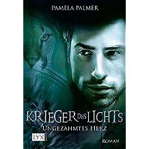 Krieger des Lichts - Ungezähmtes Herz (Krieger-des-Lichts-Reihe, Band 5)
