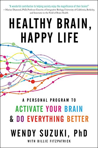 Healthy Brain, Happy Life: A Personal Program to Activate Your Brain and Do Everything Better por Wendy Suzuki