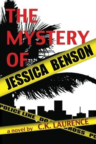 The Mystery of Jessica Benson by C.K. Laurence (2013-05-01)