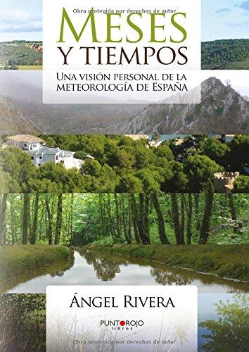 Meses y tiempos: Una visión personal de la meteorología de España por Ángel Rivera Pérez