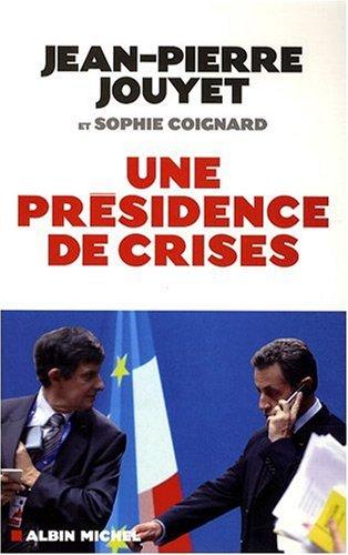 Une présidence de crises : Les six mois qui ont bousculé l'Europe par Jean-Pierre Jouyet