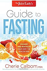 The Juice Lady's Guide to Fasting: Cleanse and Revitalize Your Body the Healthy Way