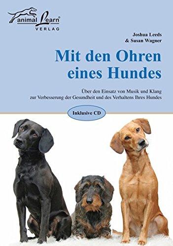 Mit den Ohren eines Hundes: Über den Einsatz von Musik und Klang zur Verbesserung der Gesundheit und des Verhaltens Ihres Hundes