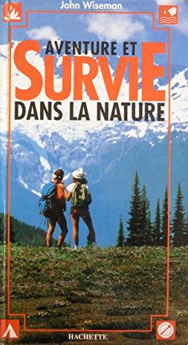 Aventure et survie dans la nature : Faire face toujours et partout