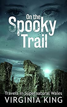 On the Spooky Trail: Travels in Supernatural Wales (English Edition) di [King, Virginia]