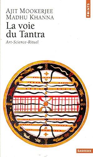 Voie Du Tantra. Art, Science, Rituel(la) par Madhu Khanna Ph.D. Ph.D.