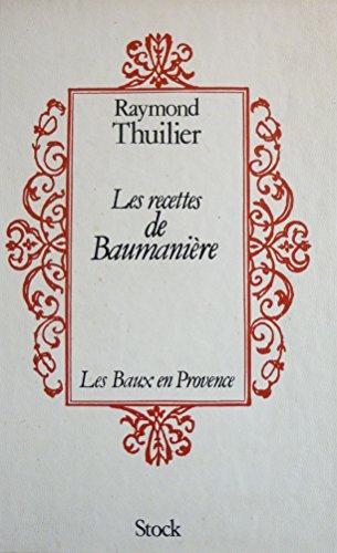 Les recettes de Baumanière : Les Baux en Provence par Raymond Thuilier