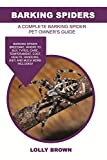 Barking Spiders: Barking Spider breeding, where to buy, types, care, temperament, cost, health, handling, diet, and much more included! A Complete Barking Spider Pet Owner's Guide
