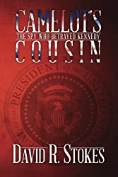 Camelot's Cousin: The Spy Who Betrayed Kennedy by David R. Stokes (2013-03-02)