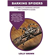 Barking Spiders: Barking Spider breeding, where to buy, types, care, temperament, cost, health, handling, diet, and much more included! A Complete Barking Spider Pet Owner's Guide (English Edition)