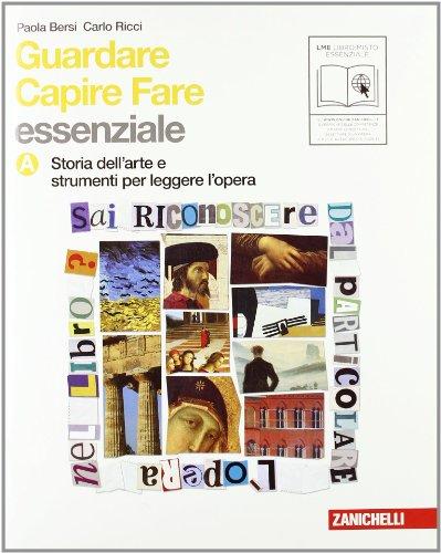 Guardare capire fare. Essenziale. Vol. A: Storia dell'arte e strumenti per leggere l'opera. Per la Scuola media. Con espansione online