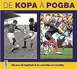 De Kopa à Pogba : 60 ans de football à se raconter en famille / Benoit Nacci   Nacci, Benoit (1942-....). Auteur