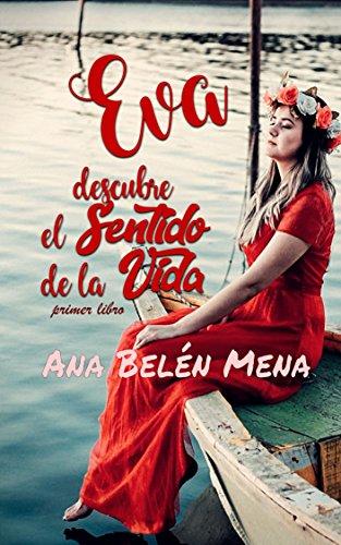 EVA descubre el sentido de la Vida: (Primer libro) por Ana Belén Mena