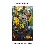 Die Summe vieler Jahre: Kurzgeschichten, Gedichte und Bilder 1993-2014