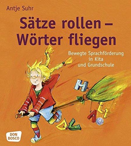Sätze rollen Wörter fliegen: Bewegte Sprachförderung in Kita und Grundschule (Sprachförderung: kreativ, bewegt und mit allen Sinnen)