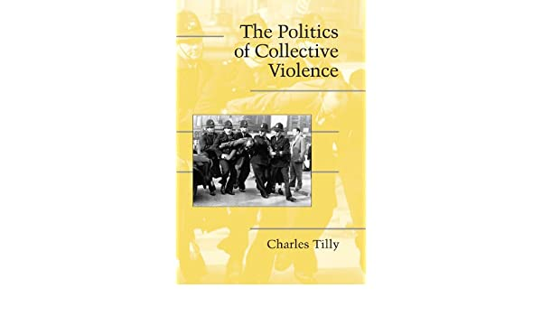 The Politics of Collective Violence (Cambridge Studies in Contentious Politics)