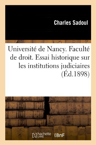 Université de Nancy. Faculté de droit. Essai historique sur les institutions judiciaires (Éd.1898)