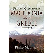 The Roman Conquests: Macedonia and Greece by Philip Matyszak (2009-11-19)