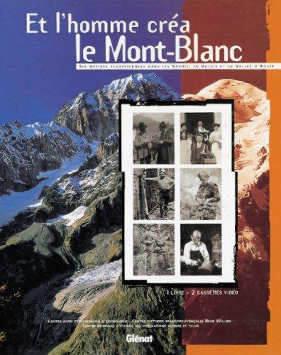 Et l'homme créa le Mont-Blanc (coffret : 1 livre et 2 cassettes vidéos)