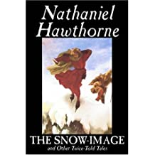 The Snow-image And Other Twice-told Tales