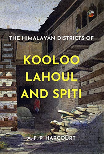 The Himalayan Districts of Kooloo, Lahoul and Spiti