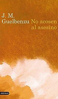 No acosen al asesino par  J. M. Guelbenzu