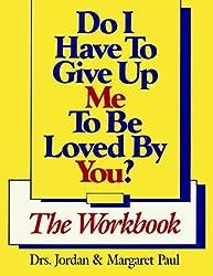 Do I Have to Give up ME to be Loved by You?: The Workbook by Jordan Paul (1-Apr-1992) Paperback