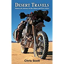 Desert Travels: Motorcycle Journeys in the Sahara and West Africa by Chris Scott (2014-11-01)