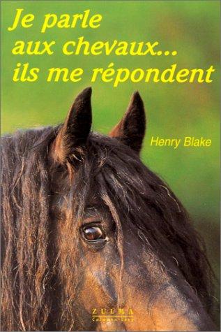 Je parle aux chevaux... Ils me répondent