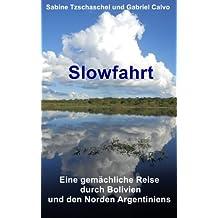 """""""Slowfahrt"""" Eine gemächliche Reise durch Bolivien und den Norden Argentiniens"""