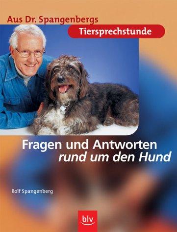 Aus Dr. Spangenbergs Tiersprechstunde: Fragen und Antworten rund um den Hund (Medizin-ball-tier)