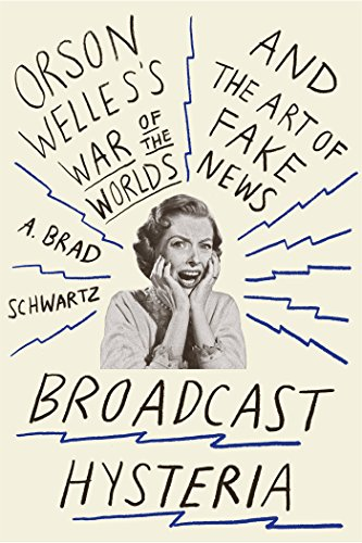 Broadcast Hysteria: Orson Welles's War of the Worlds and the Art of Fake News por A. Brad Schwartz