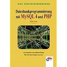 Datenbankprogrammierung mit MySQL 4 & PHP. Das Einsteigerseminar