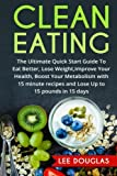 Clean Eating: The Ultimate Quick Start Guide To Eat Better, Lose Weight, Improve (Quick & Easy Clean Eating Recipe Book, Beginners Wellness Cookbook, ... Recipes, Healthy Cooking, Meal Plans, Health)