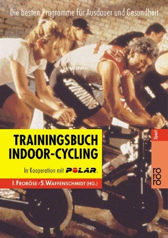 Trainingsbuch Indoor-Cycling: Die besten Programme für Ausdauer und Gesundheit -