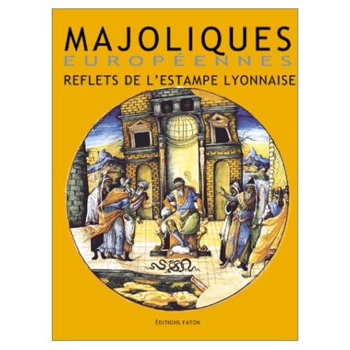 Majoliques européennes : Reflets de l'estampe lyonnaise