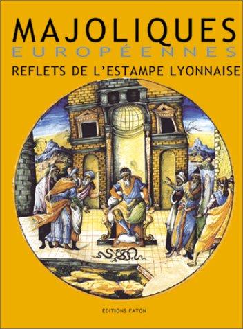 Majoliques européennes : Reflets de l'estampe lyonnaise par Collectif