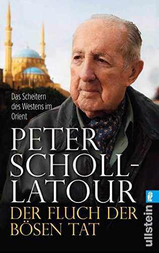 Buchseite und Rezensionen zu 'Der Fluch der bösen Tat: Das Scheitern des Westens im Orient' von Peter Scholl-Latour
