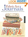 Fabric Art Journals: Making, Sewing,...