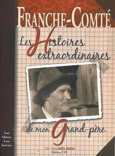 Franche-Comté les histoires extraordinaires de mon grand-père