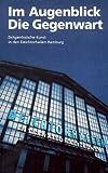 Im Augenblick die Gegenwart - Die Deichtorhallen Hamburg: Momentaufnahme eines Raumes für die Kunst