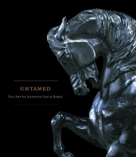 Untamed: The Art of Antoine-Louis Barye por William R. Johnston