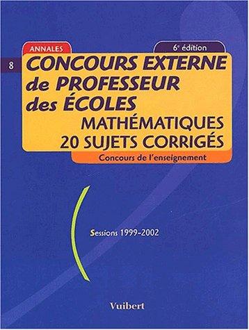Concours externe de professeur des écoles. Mathématiques, 20 sujets corrigés, Sessions 1999-2002, 6ème édition
