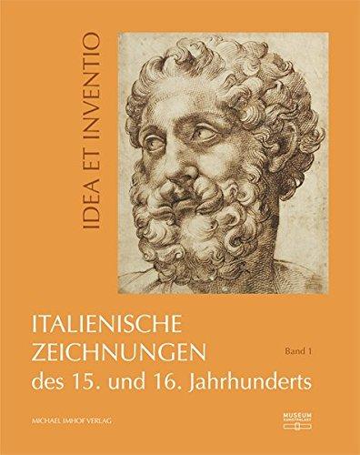Idea Et Inventio : Italienische Zeichnungen des 15. und 16. Jahrhunderts aus der Sammlung der Kunstakademie Düsseldorf im Museum Kunstpalast, Band1