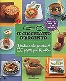 Il Cucchiaino d'Argento: Vol. 3 Verdure che Passione- Ricette e Trucchi Salva Mamma