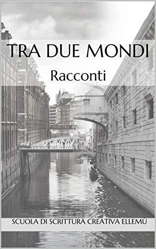 TRA DUE MONDI: Racconti (Italian Edition)