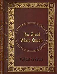 William Le Queux - The Great White Queen