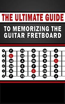 The Ultimate Guide to Memorizing the Guitar Fretboard by [Buljan, Erik, Ultimate Guide Guitar Books]