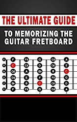 The Ultimate Guide to Memorizing the Guitar Fretboard (English Edition)