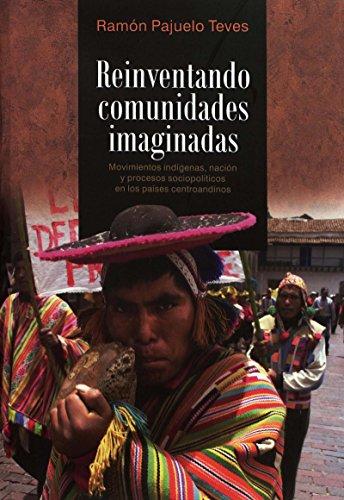 Reinventando comunidades imaginadas: Movimientos indígenas, nación y procesos sociopolíticos en los países centroandinos (Travaux de l'IFÉA) por Ramón Pajuelo Teves